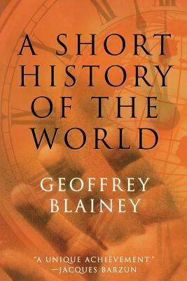 A Short History of the World - Blainey, Geoffrey