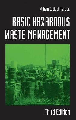 Basic Hazardous Waste Management, Third Edition - Blackman, William C, Jr., and Blackman, Jr