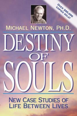 Destiny of Souls: New Case Studies of Life Between Lives - Newton, Michael Duff, Ph.D.