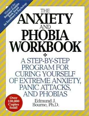 The Anxiety and Phobia Workbook (Revised) - Bourne, Edmund J.