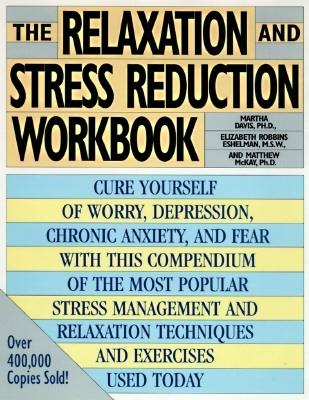 The Relaxation and Stress Reduction Workbook - Davis, Martha, and McKay, Matthew, and Eshelman, Elizabeth Robbins