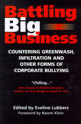 Battling Big Business: Countering Greenwash, Infiltration, and Other Forms of Corporate Bullying - Lubbers, Eveline (Editor), and Klein, Naomi (Foreword by)