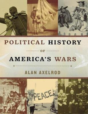 Political History of America's Wars - Axelrod, Alan, PH.D.