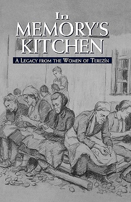 In Memory's Kitchen: A Legacy from the Women of Terezin - De Silva, Cara, and Silva, De Cara (Editor), and Brown, Bianca Steiner (Translated by)