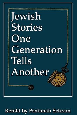 Jewish Stories One Generation Tells Another - Schram, Peninnah, and Schram, Penninah