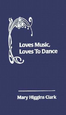 Loves Music, Loves to Dance - Clark, Mary Higgins