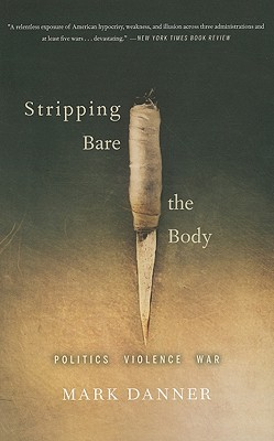 Stripping Bare the Body: Politics Violence War - Danner, Mark