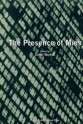Presence of Mies - Mies Van Der Rohe, Ludwig, and Mertins, Detlef (Editor)