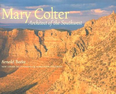 Mary Colter: Architect of the Southwest - Berke, Arnold, and Vertikoff, Alexander (Photographer)