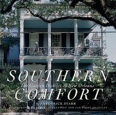 Southern Comfort: The Garden District of New Orleans - Starr, S Frederick, President, and Brantley, Robert S (Photographer), and Brantley, Jan White (Photographer)