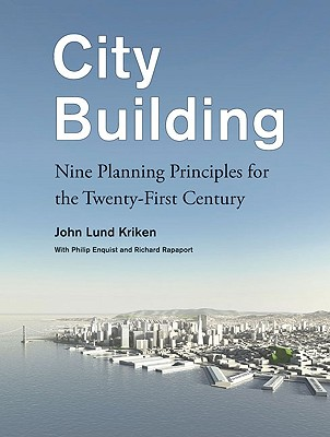 City Building: Nine Planning Principles for the Twenty-First Century - Kriken, John, and Enquist, Philip
