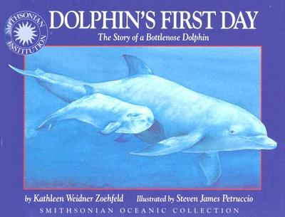 Dolphin's First Day: The Story of a Bottlenose Dolphin - Zoehfeld, Kathleen Weidner