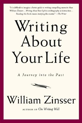 Writing about Your Life: A Journey Into the Past - Zinsser, William Knowlton