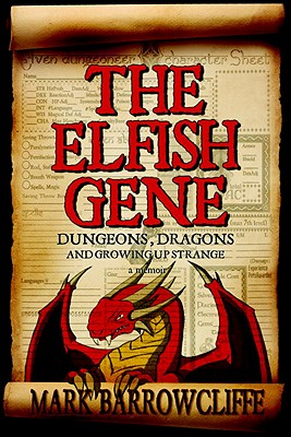 The Elfish Gene: Dungeons, Dragons and Growing Up Strange - Barrowcliffe, Mark