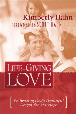 Life-Giving Love: Embracing God's Beautiful Design for Marriage - Hahn, Kimberly