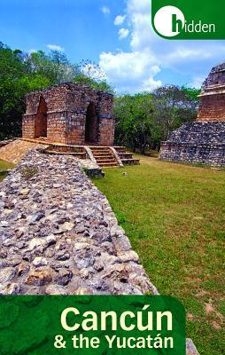 Hidden Cancun & the Yucatan - Harris, Richard, Professor
