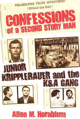 Confessions of a Second Story Man: Junior Kripplebauer and the K&A Gang - Hornblum, Allen M