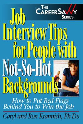 Job Interview Tips for People with Not-So-Hot Backgrounds: How to Put Red Flags Behind You to Win the Job - Krannich, Caryl, PH.D., and Krannich, Ronald L, Dr., Ph.D.
