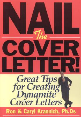 Nail the Cover Letter!: Great Tips for Creating Dynamite Cover Letters - Krannich, Ronald L, Dr., Ph.D., and Krannich, Ron, and Krannich, Caryl, PH.D.
