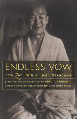 Endless Vow: The Zen Path of Soen Nakagawa - Tanahashi, Kazuaki (Compiled by), and Nakagawa, Soen, and Chayat, Roko Sherry (Translated by)