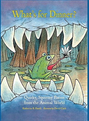 What's for Dinner?: Quirky, Squirmy Poems from the Animal World - Hauth, Katherine B