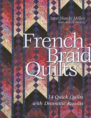 French Braid Quilts: 14 Quick Quilts with Dramatic Results - Miller, Jane Hardy
