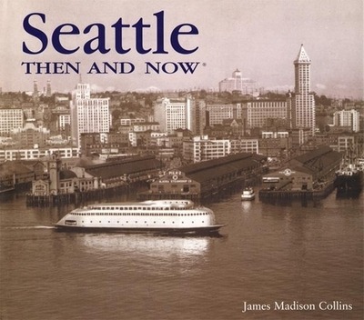 Seattle Then and Now - Collins, James Madison, and Collins, Jim