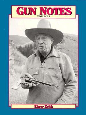 Gun Notes, Volume I: Second Edition - Keith, Elmer, and Keith, E