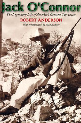 Jack O'Connor: The Legendary Life of America's Greatest Gunwriter - Anderson, Robert