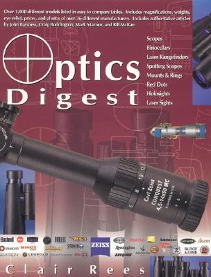Optics Digest: Scopes, Binoculars, Range Finders and Spotting Scopes - Rees, Clair F