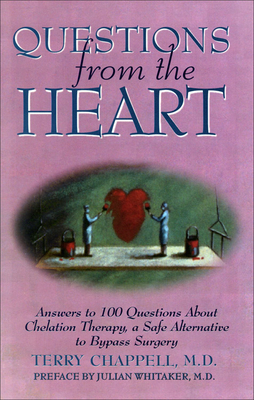 Questions from the Heart: Answers to 100 Questions about Chelation Therapy, a Safe Alternative to Bypass Surgery - Chappell, Terry