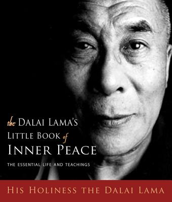 The Dalai Lama's Little Book of Inner Peace: The Essential Life and Teachings - Dalai Lama