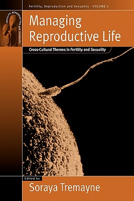 Managing Reproductive Life: Cross-Cultural Themes in Fertility and Sexuality - Tremayne, Soraya (Editor)