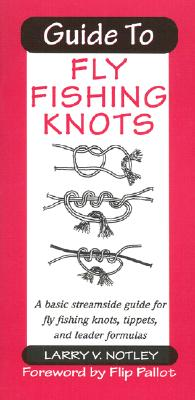 Guide to Fly Fishing Knots - Notley, Larry V, and Pallot, Flip (Foreword by)