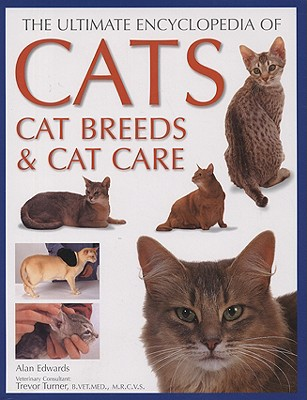 Ultimate Encyclopedia of Cats, Cat Breeds and Cat Care - Edwards, Alan, and Turner, Trevor (Consultant editor)