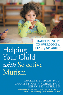Helping Your Child with Selective Mutism: Practical Steps to Overcome a Fear of Speaking - McHolm, Angela E, and Cunningham, Charles E, and Vanier, Melanie K (Editor)