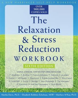 The Relaxation & Stress Reduction Workbook - Davis, Martha, and Eshelman, Elizabeth R, and McKay, Matthew, Dr., PhD