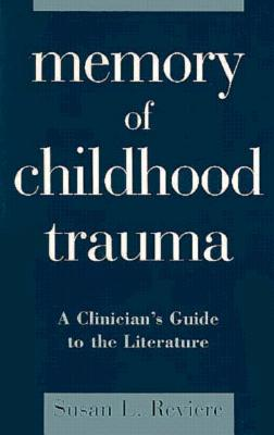 Memory of Childhood Trauma: A Clinician's Guide to the Literature - Reviere, Susan L, and Briere, John, PhD (Foreword by)