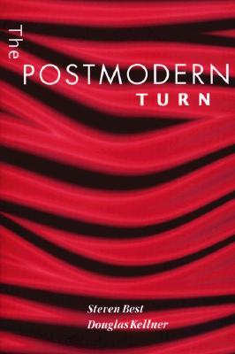 The Postmodern Turn - Best, Steven, Ph.D., and Kellner, Douglas, Professor, PhD, and Kellnor, Douglas
