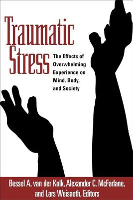 Traumatic Stress: The Effects of Overwhelming Experience on Mind, Body, and Society - van der Kolk, Bessel A, Dr., MD (Editor), and McFarlane, Alexander C, Professor, MD (Editor), and Weisaeth, Lars, M.D., PH.D. (Editor)