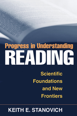 Progress in Understanding Reading: Scientific Foundations and New Frontiers - Stanovich, Keith E, Professor, PhD