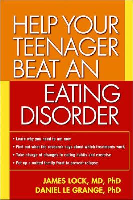 Help Your Teenager Beat an Eating Disorder - Lock, James, Professor, MD, PhD, and Le Grange, Daniel, PhD
