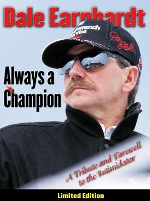Dale Earnhardt: Always a Champion: A Tribute and Farewell to the Intimidator - Triumph Books