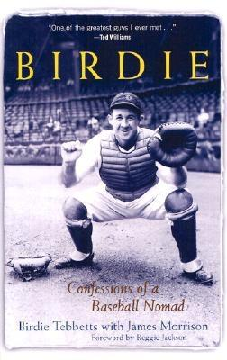 Birdie: Confessions of a Baseball Nomad - Tebbetts, Birdie, and Morrison, James, and Jackson, Reggie (Foreword by)