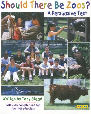 Should There Be Zoos?: A Persuasive Text - Stead, Tony, and Ballester, Judy