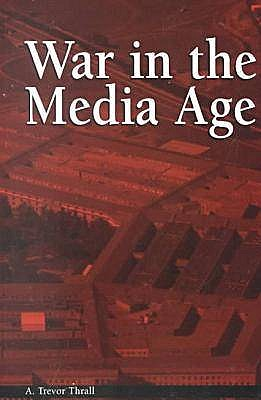 War in the Media Age - Thrall, A Trevor