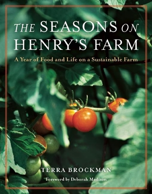 The Seasons on Henry's Farm: A Year of Food and Life on an Organic Farm - Brockman, Terra, and Madison, Deborah (Foreword by)
