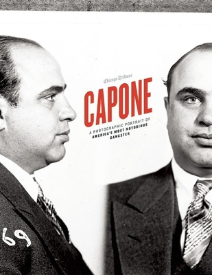 Capone: A Photographic Portrait of America's Most Notorious Gangster - Chicago Tribune (Creator)