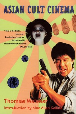 Asian Cult Cinema - Weisser, Thomas, and Collins, Max Allan (Introduction by)