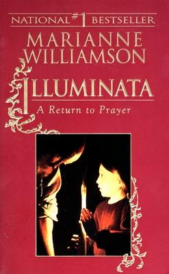 Illuminata: A Return to Prayer - Williamson, Marianne
